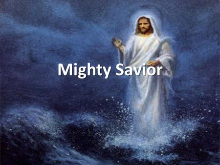 Mighty Savior. Mighty mighty Savior, Mighty mighty Lord; Mighty mighty Savior You are my God.
