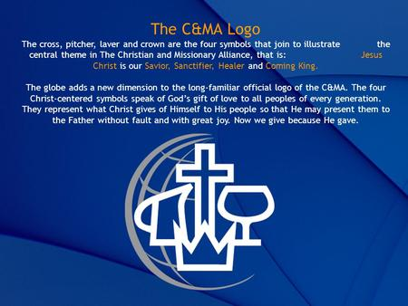 The C&MA Logo The cross, pitcher, laver and crown are the four symbols that join to illustrate the central theme in The Christian and Missionary.