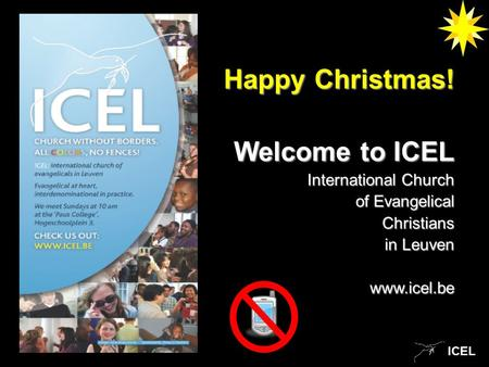 ICEL Happy Christmas! Welcome to ICEL International Church of Evangelical of Evangelical Christians Christians in Leuven www.icel.be.
