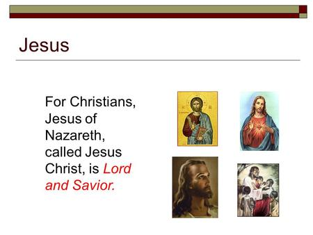 Jesus For Christians, Jesus of Nazareth, called Jesus Christ, is Lord and Savior.