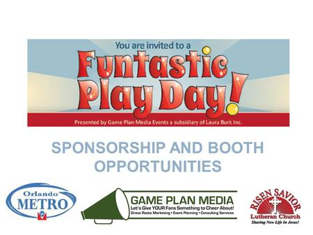 SPONSORSHIP AND BOOTH OPPORTUNITIES. Sponsorship Opportunities – Funtastic Play Day Game Plan Media presents Funtastic Play Day at Orlando Metro Gymnastics.