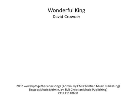 Wonderful King David Crowder 2002 worshiptogether.com songs (Admin. by EMI Christian Music Publishing) Sixsteps Music (Admin. by EMI Christian Music Publishing)