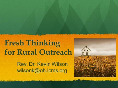 Fresh Thinking for Rural Outreach Rev. Dr. Kevin Wilson