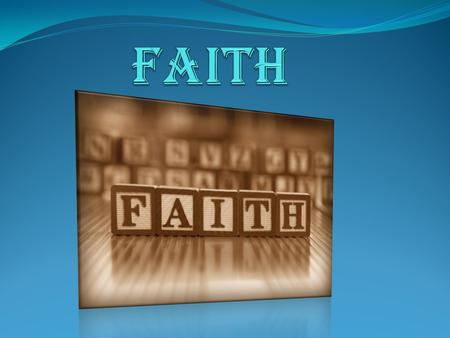 FAITH IS A Way Of Seeing (Three Levels) WITH OUR PHYSICAL EYES WITH OUR INTELLECT/MIND WITH THE EYES OF FAITH.