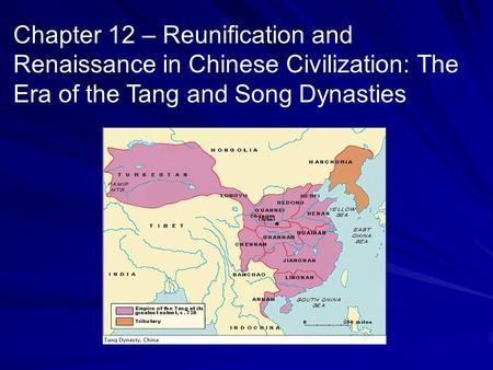 Chapter 12 – Reunification and Renaissance in Chinese Civilization: The Era of the Tang and Song Dynasties.