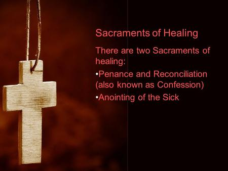 Sacraments of Healing There are two Sacraments of healing: Penance and Reconciliation (also known as Confession) Anointing of the Sick.