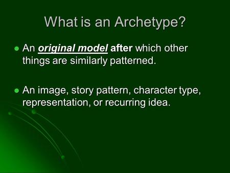 What is an Archetype? An original model after which other things are similarly patterned. An image, story pattern, character type, representation, or recurring.