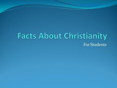 For Students. Introduction Christianity is the world's biggest religion, with about 2.2 billion followers worldwide. It is based on the teachings of Jesus.
