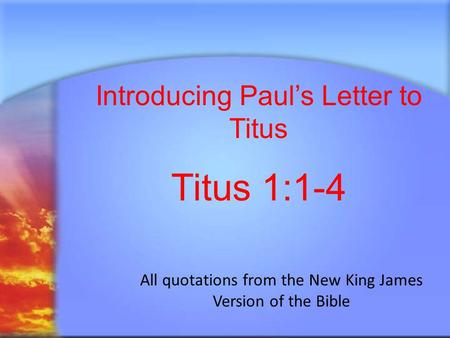 Introducing Paul's Letter to Titus Titus 1:1-4 All quotations from the New King James Version of the Bible.