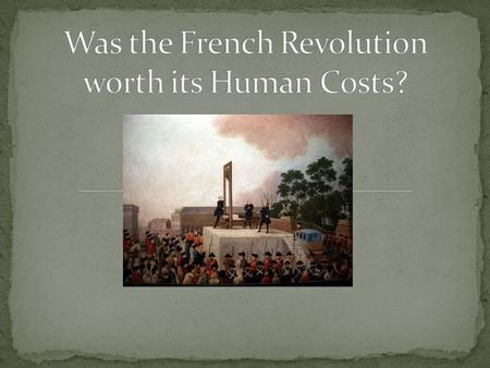 Learn how the French Revolution effected the world Deepen understanding of a strong argument Take a stand on a controversial issue.