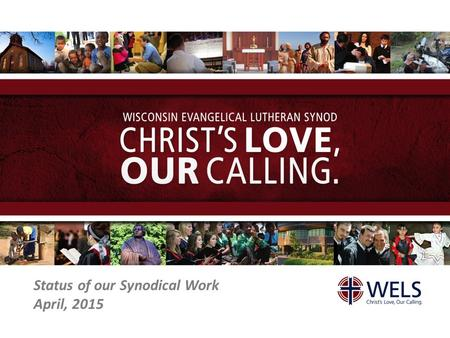 "Status of our Synodical Work April, 2015. Our synodical work The Great Commission: Congregation's primary focus is local; Synod's primary focus is ""all."
