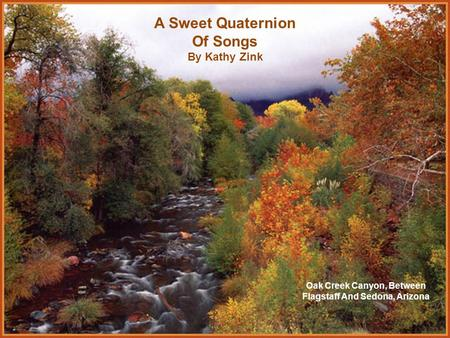 A Sweet Quaternion Of Songs By Kathy Zink Oak Creek Canyon, Between Flagstaff And Sedona, Arizona.