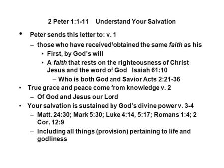 2 Peter 1:1-11 Understand Your Salvation Peter sends this letter to: v. 1 –those who have received/obtained the same faith as his First, by God's will.
