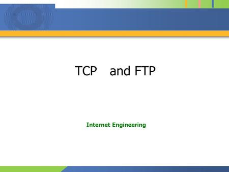 TCP and FTP Internet Engineering. 1 Protocol of transport layer Reliability ( guarantee packet arrives to destination ) –Retransmission control Use for.