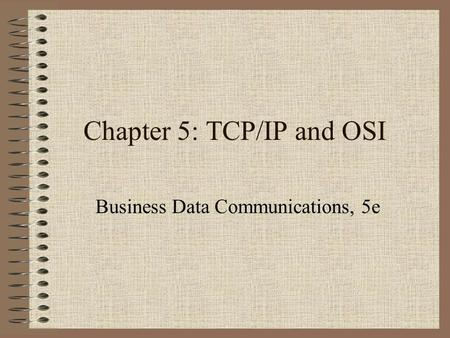 Chapter 5: TCP/IP and OSI Business Data Communications, 5e.