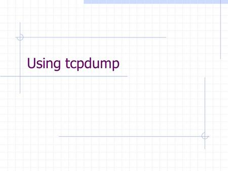 Using tcpdump. tcpdump is a powerful tool that allows us to sniff network packets and make some statistical analysis out of those dumps. tcpdump operates.