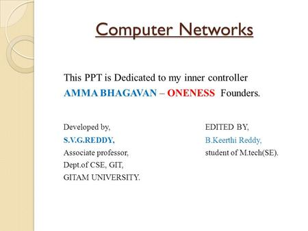 Computer <strong>Networks</strong> This PPT is Dedicated to my inner controller