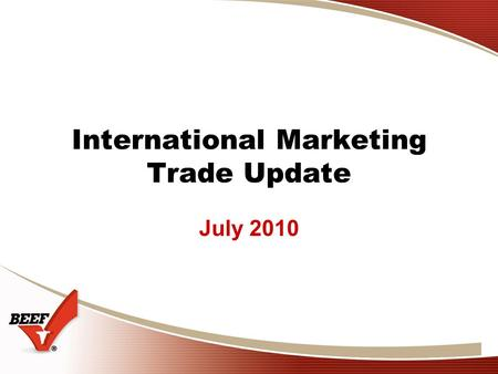 International Marketing Trade Update July 2010. 2 Beef Consumption Growth U.S. +4.4% or +538 Thous MT Rest of World: +17% or nearly an additional 9 million.