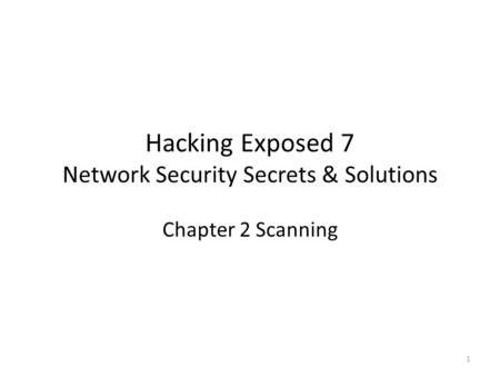 Hacking Exposed 7 Network Security Secrets & Solutions Chapter 2 Scanning 1.