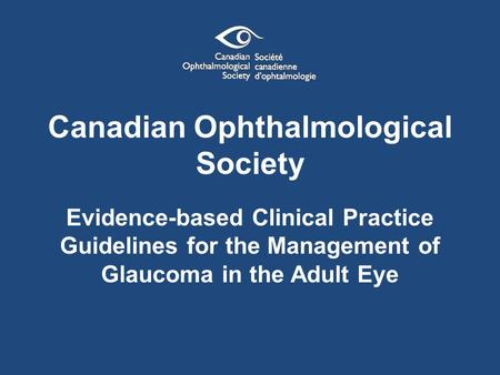 Canadian Ophthalmological Society Evidence-based Clinical Practice Guidelines for the Management of Glaucoma in the Adult Eye.