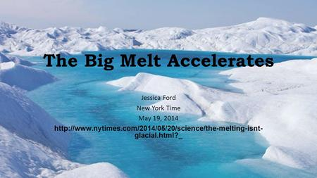 The Big Melt Accelerates Jessica Ford New York Time May 19, 2014  glacial.html?_.