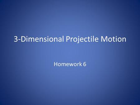 3-Dimensional Projectile Motion Homework 6. The object we are trying to hit has displacement vector as follows- ( I'm going to use BIG V to represent.