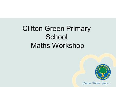 Clifton Green Primary School Maths Workshop. Aims Explain how we teach number across the Early Years. Illustrate progression and development of skills.