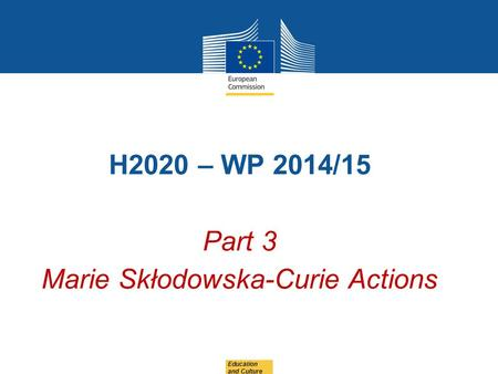 H2020 – WP 2014/15 Part 3 Marie Skłodowska-Curie Actions Education and Culture.