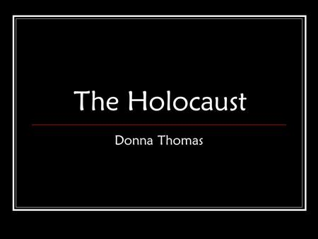 The Holocaust Donna Thomas. What was the Holocaust? The Holocaust was the murder on six million Jews and millions of others by the Nazis and their collaborators.