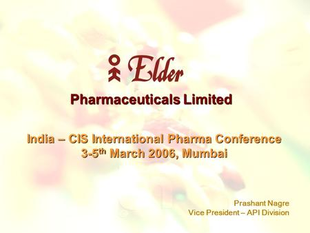 Pharmaceuticals Limited India – CIS International Pharma Conference 3-5 th March 2006, Mumbai Prashant Nagre Vice President – API Division.