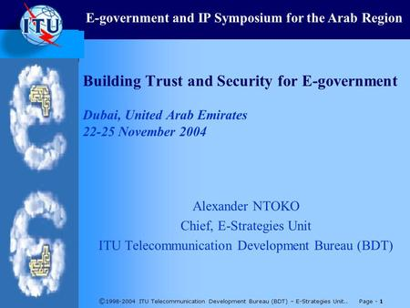 © 1998-2004 ITU Telecommunication Development Bureau (BDT) – E-Strategies Unit.. Page - 1 Building Trust and Security for E-government Dubai, United Arab.