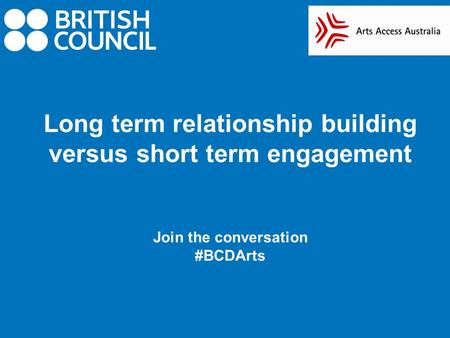 Long term relationship building versus short term engagement Join the conversation #BCDArts.