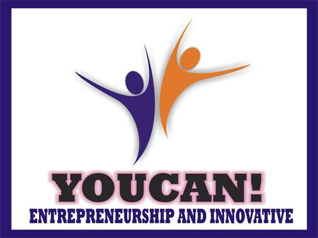 VOLUME ONE OVERVIEW OF YOUCAN! 1. Introduction To Youcan! Innovative 2.Meaning of Entrepreneurship 3. Importance of Entrepreneurship 4. Benefit of Entrepreneurship.