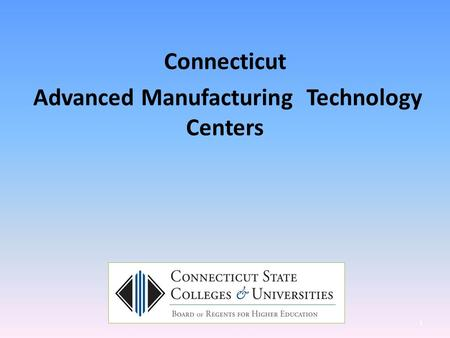 Connecticut Advanced Manufacturing Technology Centers 1.