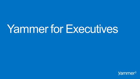 Yammer for Executives Introductions.
