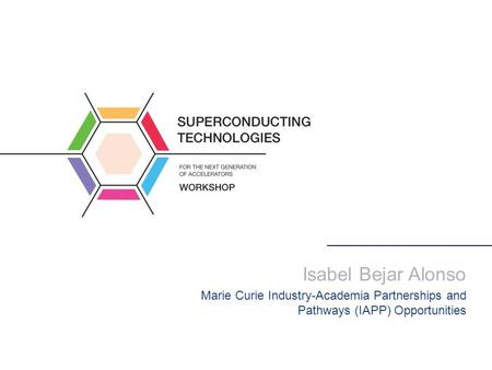 Isabel Bejar Alonso Marie Curie Industry-Academia Partnerships and Pathways (IAPP) Opportunities.
