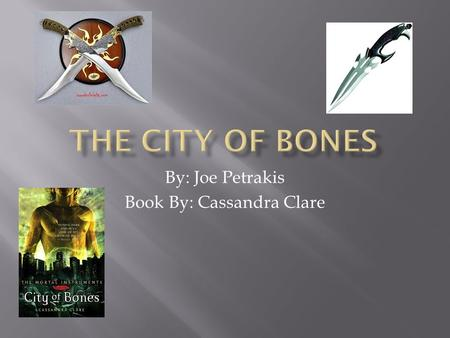 By: Joe Petrakis Book By: Cassandra Clare.  The setting of the book is in present time Brooklyn New York. Clary and Simon are at a party and Jace and.