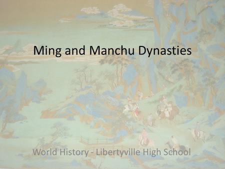 Ming and Manchu Dynasties World History - Libertyville High School.