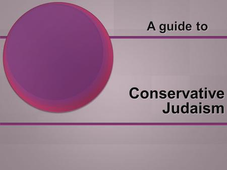 Conservative Judaism is a branch of Judaism that moderates between the traditional Orthodox and the progressive Reform branches. Conservative Judaism.