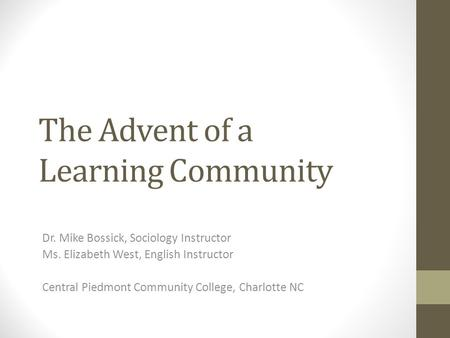 The Advent of a Learning Community Dr. Mike Bossick, Sociology Instructor Ms. Elizabeth West, English Instructor Central Piedmont Community College, Charlotte.
