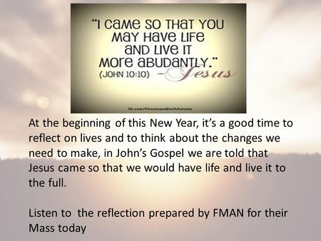 At the beginning of this New Year, it's a good time to reflect on lives and to think about the changes we need to make, in John's Gospel we are told that.