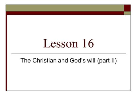 Lesson 16 The Christian and God's will (part II).