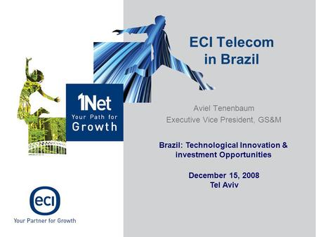 Aviel Tenenbaum Executive Vice President, GS&M ECI Telecom in Brazil Brazil: Technological Innovation & investment Opportunities December 15, 2008 Tel.