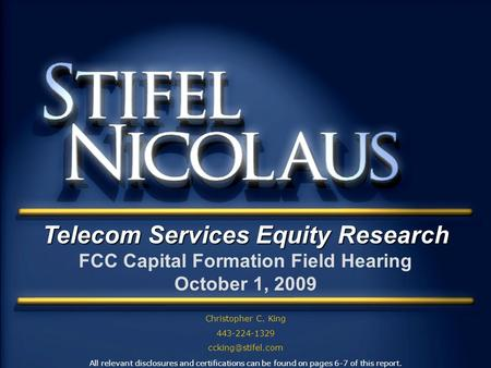 - Telecom Services Equity Research FCC Capital Formation Field Hearing October 1, 2009 Christopher C. King 443-224-1329 All relevant.