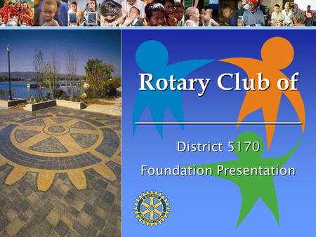 Rotary Club of District 5170 Foundation Presentation ______________.