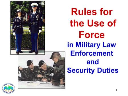 1 Rules for the Use of Force in Military Law Enforcement and Security Duties.