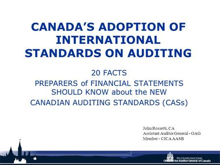 Office of the Auditor General of Canada CANADA'S ADOPTION OF INTERNATIONAL STANDARDS ON AUDITING 20 FACTS PREPARERS of FINANCIAL STATEMENTS SHOULD KNOW.