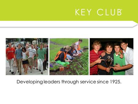 Developing leaders through service since 1925.. K E Y C L U B Service Leadership Program Founded in 1925 in Sacramento, CA.
