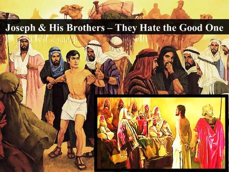 Joseph & His Brothers – They Hate the Good One. Note: Any videos in this presentation will only play online. After you download the slideshow, you will.