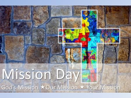 Mission Day God's Mission  Our Mission  Your Mission.